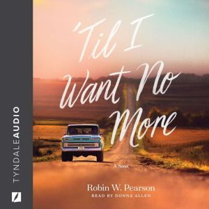 'Til I Want No More, Robin W. Pearson