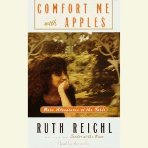 Comfort Me with Apples: More Adventures at the Table, Ruth Reichl