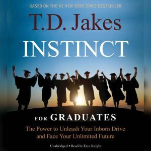 INSTINCT for Graduates: The Power to Unleash Your Inborn Drive and Face Your Unlimited Future, Ezra Knight