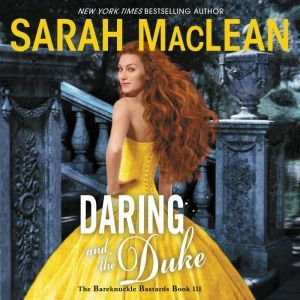 Daring and the Duke The Bareknuckle Bastards Book III, Sarah MacLean