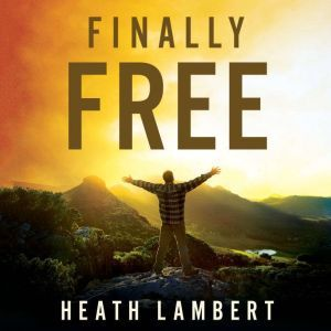 Finally Free Fighting for Purity With the Power of Grace, Heath Lambert