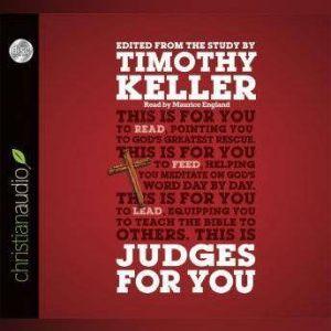 Judges For You: For Reading, For Feeding, For Leading, Timothy J. Keller