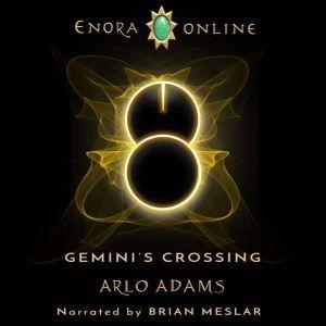 Gemini's Crossing: A LitRPG Gamelit Fantasy Adventure, Arlo Adams