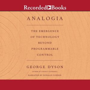 Analogia The Emergence of Technology Beyond Programmable Control, George Dyson