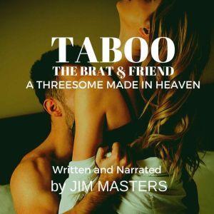 Taboo: The Brat & Friend: Threesome Made in Heaven, Jim Masters