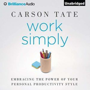 Work Simply Embracing the Power of Your Personal Productivity Style, Carson Tate