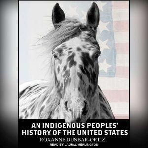 An Indigenous Peoples' History of the United States, Roxanne Dunbar-Ortiz