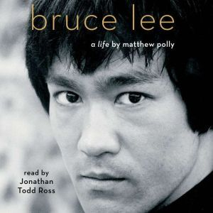 Bruce Lee: A Life, Matthew Polly
