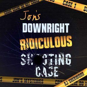 Jon's Downright Ridiculous Shooting Case, AJ Sherwood