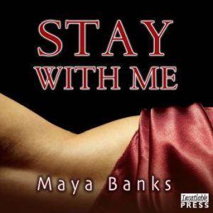 Stay with Me, Maya Banks