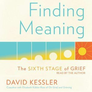 Finding Meaning The Sixth Stage of Grief, David Kessler