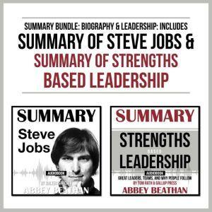Summary Bundle: Biography & Leadership: Includes Summary of Steve Jobs & Summary of Strengths Based Leadership, Abbey Beathan