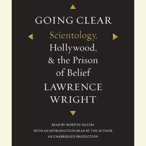 Going Clear Scientology, Hollywood, and the Prison of Belief, Lawrence Wright