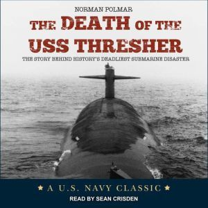 The Death of the USS Thresher The Story Behind History's Deadliest Submarine Disaster, Norman Polmar