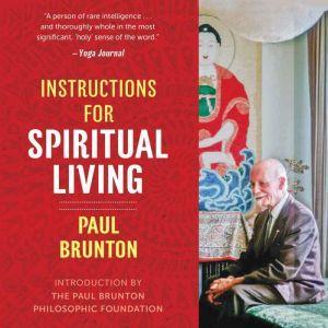 Instructions for Spiritual Living, Paul Brunton