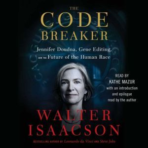 The Code Breaker: Jennifer Doudna and the Race to Save Our Lives, Walter Isaacson