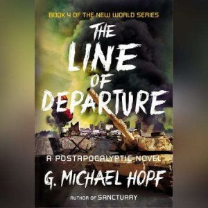 The Line of Departure A Postapocalyptic Novel, G. Michael Hopf