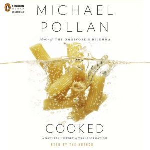 Cooked A Natural History of Transformation, Michael Pollan