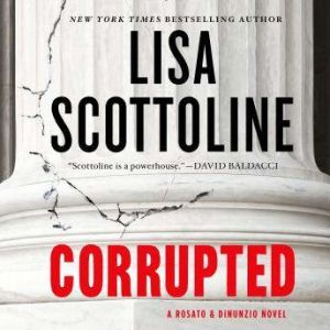 Corrupted: A Rosato & DiNunzio Novel, Lisa Scottoline