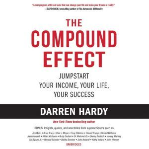 The Compound Effect Jumpstart Your Income, Your Life, Your Success, Darren Hardy
