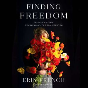 Finding Freedom: A Cook's Story; Remaking a Life from Scratch, Erin French