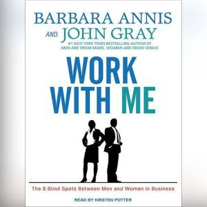 Work With Me: The 8 Blind Spots Between Men and Women in Business, Barbara Annis