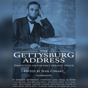 The Gettysburg Address: Perspectives on Lincoln's Greatest Speech, Sean Conant