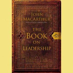 The Book on Leadership, John F. MacArthur