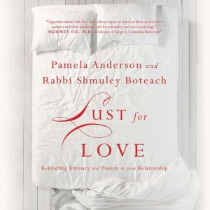 Lust for Love: Rekindling Intimacy and Passion in Your Relationship, Pamela Anderson