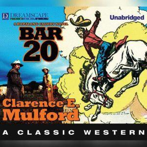 Bar-20: A Hopalong Cassidy Novel, Clarence E. Mulford