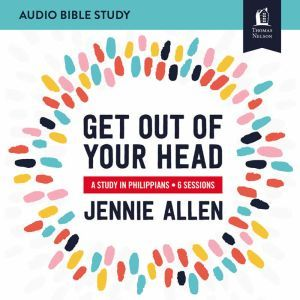 Get Out of Your Head: Audio Bible Studies A Study in Philippians, Jennie Allen