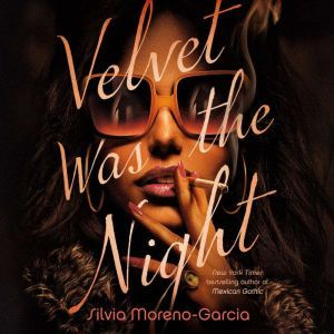 Velvet Was the Night, Silvia Moreno-Garcia
