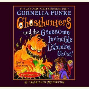 Ghosthunters and the Gruesome Invincible Lightning Ghost: Ghosthunters #2, Cornelia Funke
