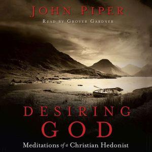 Desiring God: Meditations of A Christian Hedonist, John Piper