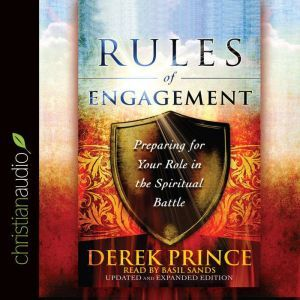 Rules of Engagement: Preparing for Your Role in the Spiritual Battle, Derek Prince
