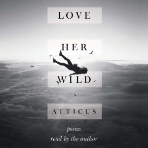 Love Her Wild Poems, Atticus