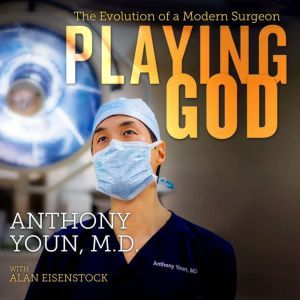 Playing God The Evolution of a Modern Surgeon, MD Youn