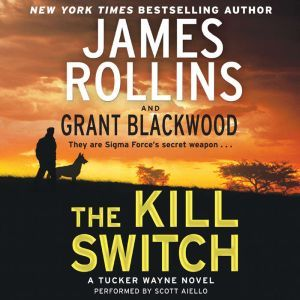 The Kill Switch: A Tucker Wayne Novel, James Rollins