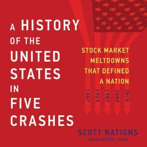 A History of the United States in Five Crashes: Stock Market Meltdowns That Defined a Nation, Scott Nations