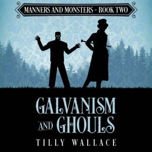 Galvanism and Ghouls: A Regency paranormal mystery, Tilly Wallace