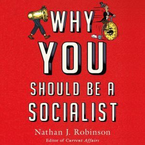 Why You Should Be a Socialist, Nathan J. Robinson