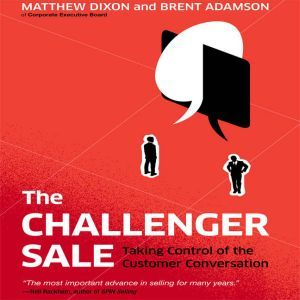 The Challenger Sale Taking Control of the Customer Conversation (Intl Ed), Matthew Dixon