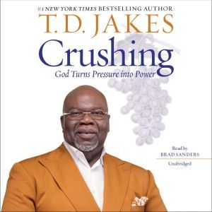 Crushing: God Turns Pressure into Power, T. D. Jakes