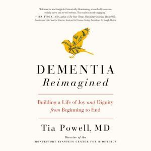 Dementia Reimagined Building a Life of Joy and Dignity from Beginning to End, Tia Powell