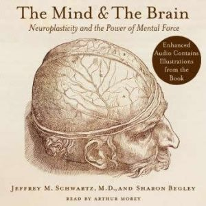 The Mind and the Brain Neuroplasticity and the Power of Mental Force, Jeffrey M. Schwartz