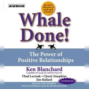 Whale Done!: The Power of Positive Relationships, Kenneth Blanchard
