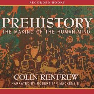 Prehistory: Making of the Human Mind, Colin Renfrew