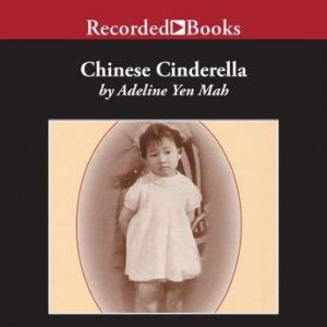 Chinese Cinderella The True Story of an Unwanted Daughter, Adeline Yen Mah