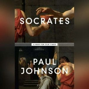 Socrates A Man for Our Times, Paul Johnson