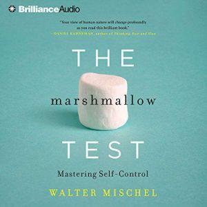 The Marshmallow Test Mastering Self-Control, Walter Mischel